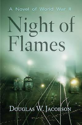 Night of Flames : A Novel of World War II by Jacobson, Douglas W.-ExLibrary