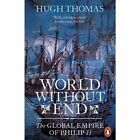 World Without End: The Global Empire of Philip II by Hugh Thomas (Paperback, 2015)