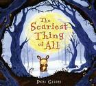 The Scariest Thing of All by Debi Gliori (Hardback, 2012)