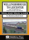 Wellingborough to Leicester: And its Routes to Northampton and Rugby by Vic Mitchell, Prof. Keith Smith (Hardback, 2015)