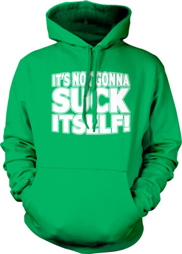 Dirty Sexual Rude Offensive Funny Hoodie Pullover It/'s Not Gonna Suck Itself!