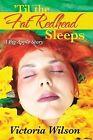'Til the Fat Redhead Sleeps: A Big Apple Story by Victoria Wilson (Paperback / softback, 2013)