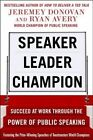 Speaker, Leader, Champion: Succeed at Work Through the Power of Public Speaking, Featuring the Prize-Winning Speeches of Toastmasters World Champions by Jeremey Donovan, Ryan Avery (Paperback, 2014)