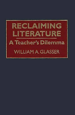 Reclaiming Literature: A Teacher's Dilemma by William A. Glasser (Hardback,...