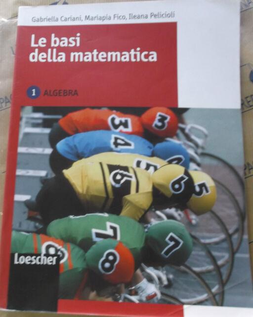 LE BASI DELLA MATEMATICA VOL.1 ALGEBRA - G.CARIANI M.FICO - LOESCHER