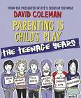 Parenting is Child's Play: The Teenage Years by David Coleman (Paperback, 2010)