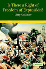 Is There a Right of Freedom of Expression? by Larry Alexander (Paperback, 2005)