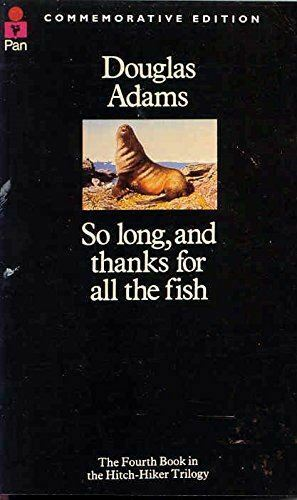 Adams, Douglas, So Long, and Thanks for All the Fish (The Hitch Hiker's Guide to