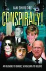 Conspiracy!: 49 Reasons to Doubt, 50 Reasons to Believe. by Ian Shircore (Paperback, 2012)