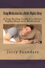 Using Meditation for a Better Nights Sleep : A Step by Step Guide to a Better...