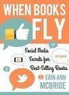 When Books Fly: Social Media Secrets for Bestselling Books by Erin Ann McBride (Paperback / softback, 2016)
