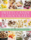 The Complete Step-by-step Guide to Making Sweets, Candy & Chocolates: 150 Irresistable Recipes Show Step by Step in Over 750 Exquisite Photographs : Sweets, Candies, Toffees, Caramels, Fudges, Candied Fruits, Nut Brittles, Nougats, Marzipan, Marshmallows, Taffies, Lollipops, Truffles and Chocolate Confections by Claire Ptak (Hardback, 2012)