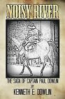 Noisy River: The Saga of Captain Paul Dowlin by Kenneth E. Dowlin (Paperback, 2013)