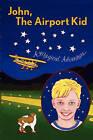 John, the Airport Kid: A Magical Adventure by John Perry Jopling (Paperback / softback, 2007)