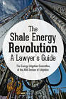 The Shale Energy Revolution: A Lawyer's Guide by American Bar Association (Paperback, 2016)