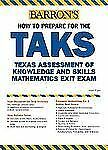 How to Prepare for the TAKS: Math Exit Exam: Texas Assessment of Knowledge and S
