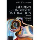 Meaning in Linguistic Interaction: Semantics, Metasemantics, Philosophy of Language by Kasia M. Jaszczolt (Hardback, 2016)