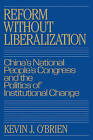 Reform without Liberalization: China's National People's Congress and the Politics of Institutional Change by Kevin J. O'Brien (Paperback, 2008)