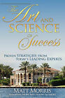 The Art and Science of Success, Proven Strategies from Today's Leading Experts by Matt Morris (Paperback / softback, 2011)