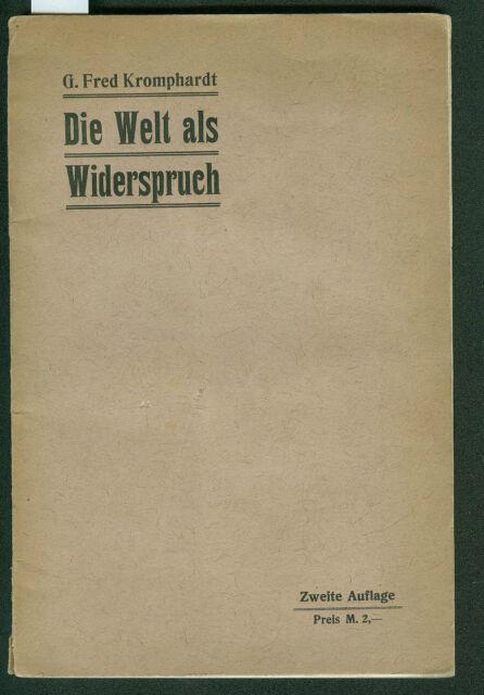 Die Welt als Widerspruch G. Fred Kromphardt 1907 Bewußtsein Denken Wesen Raum