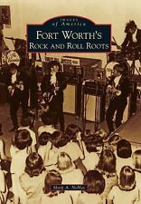 Images of America: Fort Worth's Rock and Roll Roots by Mark A. Nobles (2012,...