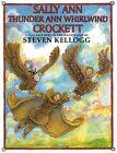 Sally Ann Thunder Ann Whirlwind Crockett by Steven Kellogg (Hardback, 1995)