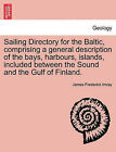 Sailing Directory for the Baltic, Comprising a General Description of the Bays, Harbours, Islands, Included Between the Sound and the Gulf of Finland. by James Frederick Imray (Paperback / softback, 2011)