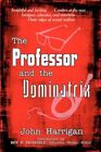 Professor and The Dominatrix 9781605633688 by John Harrigan Paperback