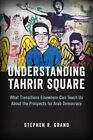 Understanding Tahrir Square: What Transitions Elsewhere Can Teach Us About the Prospects for Arab Democracy by Stephen R. Grand (Paperback, 2014)