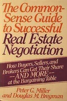 Common-Sense Guide to Successful Real Estate Negotiation by Miller, Peter G.