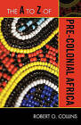 The A to Z of Pre-Colonial Africa by Robert O. Collins (Paperback, 2010)