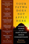 Your Fatwa Does Not Apply Here: Untold Stories from the Fight Against Muslim Fundamentalism by Karima Bennoune (Paperback, 2015)