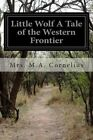 Little Wolf a Tale of the Western Frontier by Mrs M a Cornelius (Paperback / softback, 2015)
