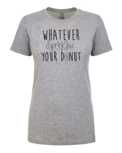 Whatever SPRINKLES Your DONUT Muffin Bagel Coffee Sugar Women/'s Fitted T-Shirt