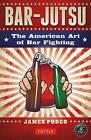 Bar-Jutsu: The American Art of Bar Fighting by James Porco (Paperback, 2016)
