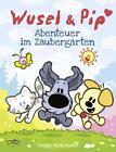 Wusel und Pip - Abenteuer im Zaubergarten von Guusje Nederhorst (2016, Gebundene Ausgabe)