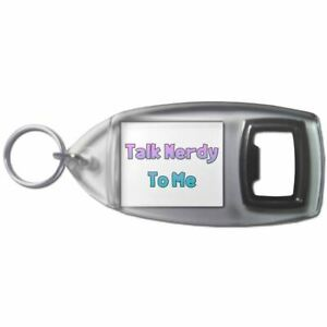 Talk Nerdy To Me - Plastic Bottle Opener Key Ring New