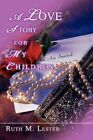a Love Story for My Children Book Ruth M Lester PB 0595468357 Ing