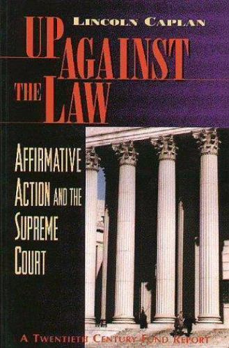 Up Against the Law : Affirmative Action and the Supreme Court by Lincoln Caplan