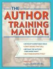 The Author Training Manual: Develop Marketable Ideas, Craft Books That Sell, Become the Author Publishers Want, Self-Publish Effectively by Nina Amir (Paperback, 2014)