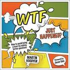 WTF Just Happened?: How to Make Better Decisions by Asking Yourself Better Questions by Martin Goodyer (Paperback, 2016)