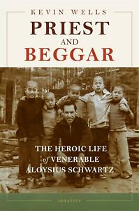 PRIEST AND BEGGAR. THE HEROIC LIFE OF VENERABLE ALOYSIUS SCHWARTZ.