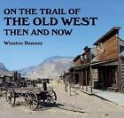 On the Trail of the Old West Then and Now by After the Battle (Paperback, 2015)
