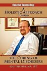 Concise Counseling: A Holistic Approach Toward the Curing of Mental Disorders: A Holistic Approach Toward the Curing of Mental Disorders by Jody Ma Lpc Blevins (Paperback / softback, 2011)