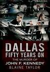 Dallas 50 Years On: The Murder of John F. Kennedy by Blaine Taylor (Paperback, 2013)