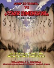 How to Travel to Other Dimensions : An 11 Lesson Course on What You Will Find...