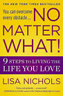 No Matter What!: 9 Steps to Living the Life You Love by Lisa Nichols (Paperback / softback)