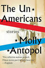 The Un-Americans: Stories by Molly Antopol (Paperback, 2014)