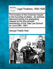The Function of the American Lawyer in the Founding of States: An Address Delivered Before the Graduating Classes at the Fifty-Seventh Anniversary of the Yale Law School on June 28th, 1881. by George Frisbie Hoar (Paperback / softback, 2010)