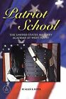 Patriot School: The United States Military Academy at West Point by Allen B Boyer (Hardback, 2004)
